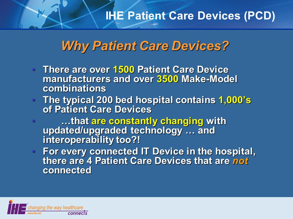 IHE Patient Care Devices (PCD) Why Patient Care Devices.