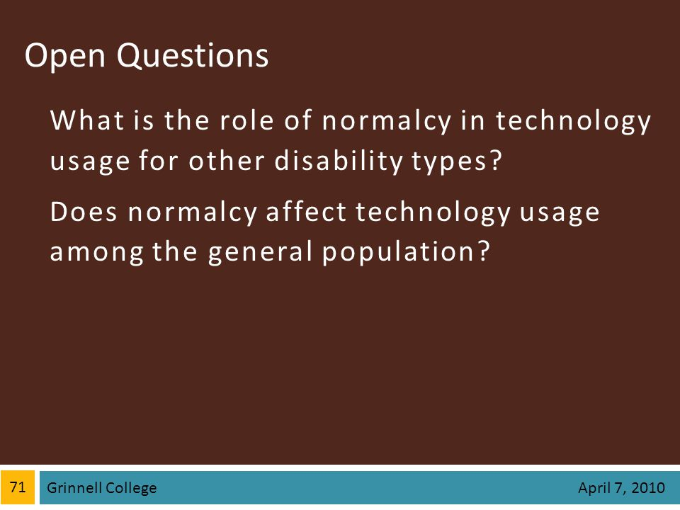 Open Questions What is the role of normalcy in technology usage for other disability types.