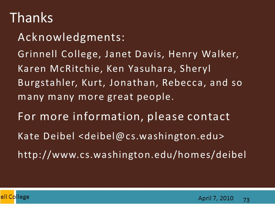 Grinnell College 73 Thanks Acknowledgments: Grinnell College, Janet Davis, Henry Walker, Karen McRitchie, Ken Yasuhara, Sheryl Burgstahler, Kurt, Jonathan, Rebecca, and so many many more great people.