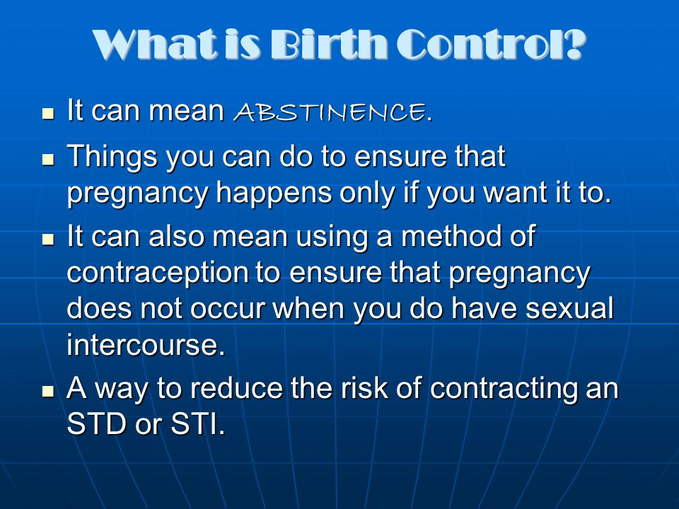 What is Birth Control? It can mean ABSTINENCE. It can mean ABSTINENCE. Things you can do to ensure that pregnancy happens only if you want it to. Thin