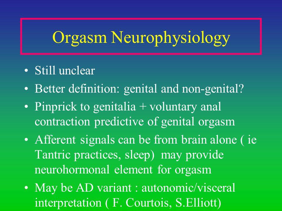Orgasm Neurophysiology Still unclear Better definition: genital and non-genital.