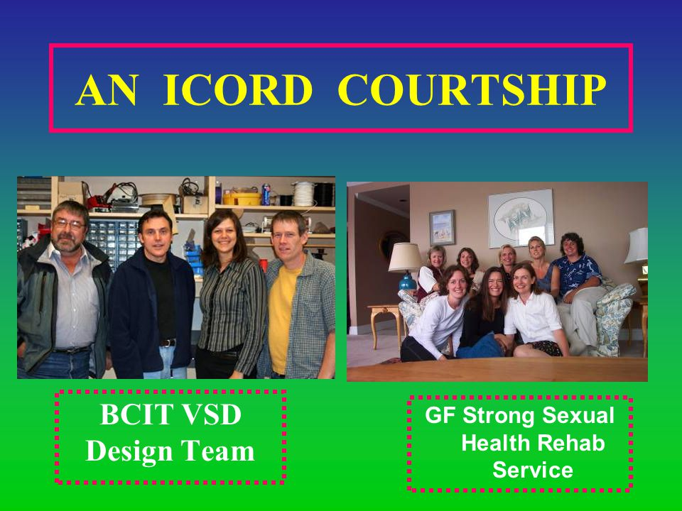 AN ICORD COURTSHIP BCIT VSD Design Team GF Strong Sexual Health Rehab Service