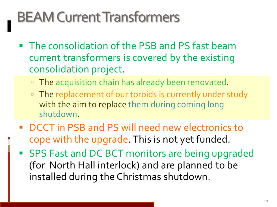BEAM Current Transformers The consolidation of the PSB and PS fast beam current transformers is covered by the existing consolidation project. The acq