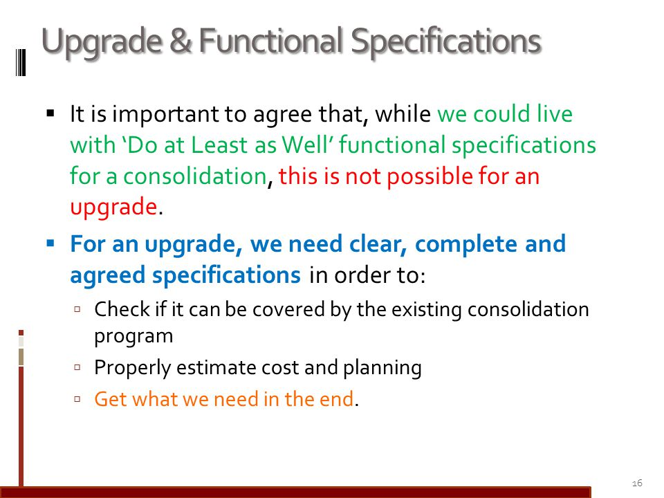 Upgrade & Functional Specifications It is important to agree that, while we could live with Do at Least as Well functional specifications for a consol