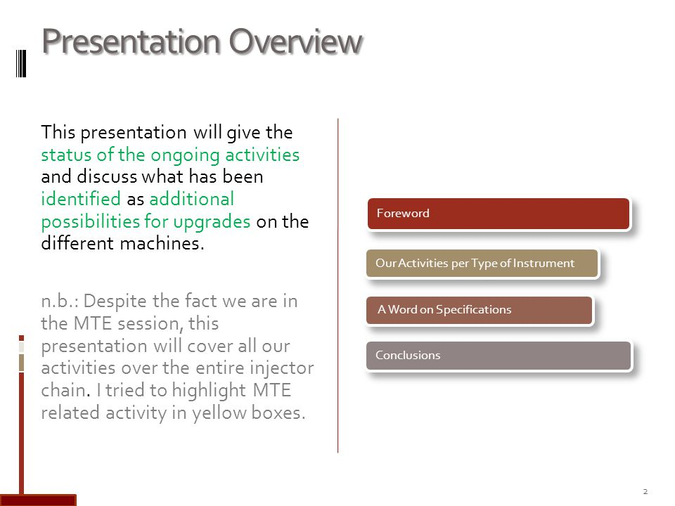 Presentation Overview This presentation will give the status of the ongoing activities and discuss what has been identified as additional possibilitie