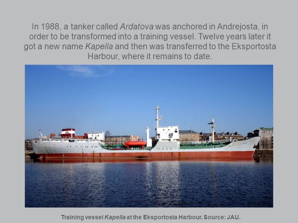 In 1988, a tanker called Ardatova was anchored in Andrejosta, in order to be transformed into a training vessel.