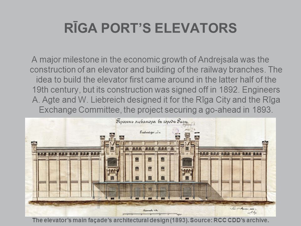 RĪGA PORTS ELEVATORS A major milestone in the economic growth of Andrejsala was the construction of an elevator and building of the railway branches.