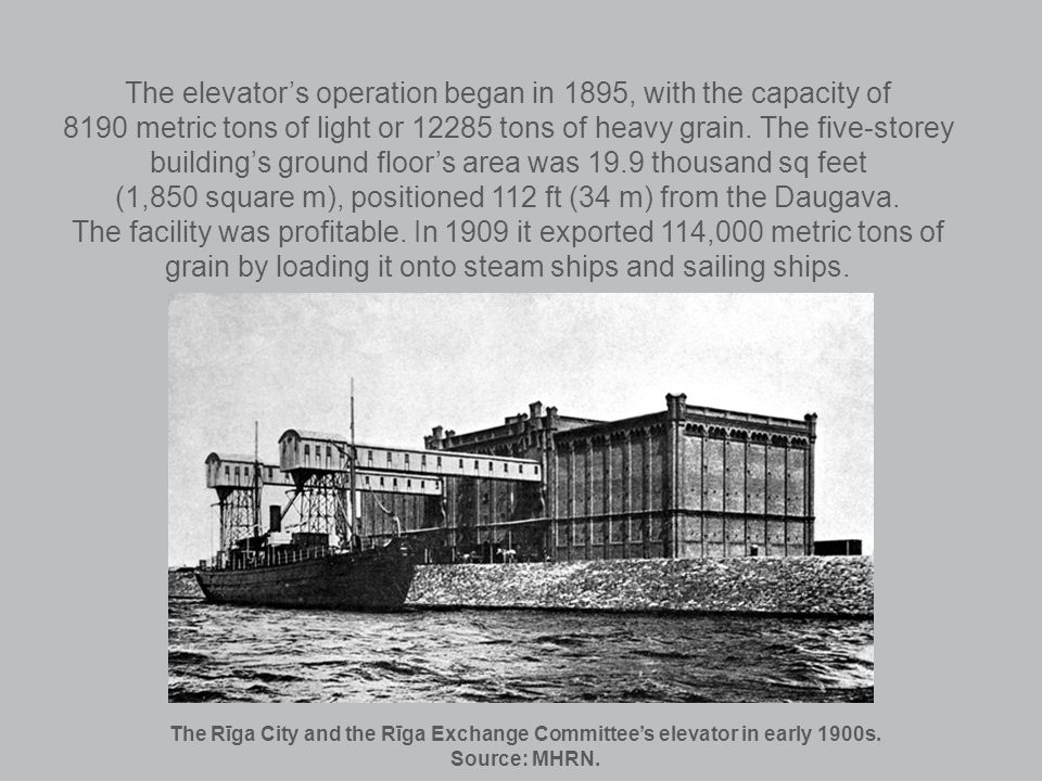 The elevators operation began in 1895, with the capacity of 8190 metric tons of light or 12285 tons of heavy grain.