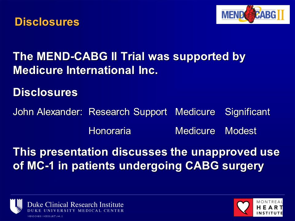 MEND-CABG II ACC08 LBCT JHA, 2 Disclosures The MEND-CABG II Trial was supported by Medicure International Inc.