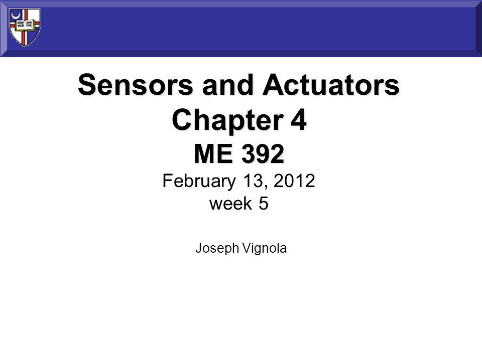 Sensors and Actuators Chapter 4 ME 392 Sensors and Actuators Chapter 4 ME 392 February 13, 2012 week 5 Joseph Vignola