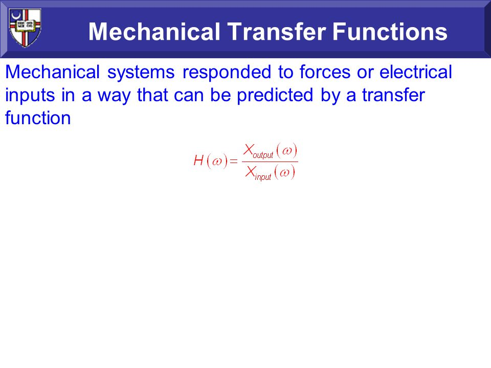 Mechanical Transfer Functions Mechanical systems responded to forces or electrical inputs in a way that can be predicted by a transfer function