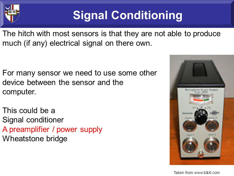 Signal Conditioning The hitch with most sensors is that they are not able to produce much (if any) electrical signal on there own.