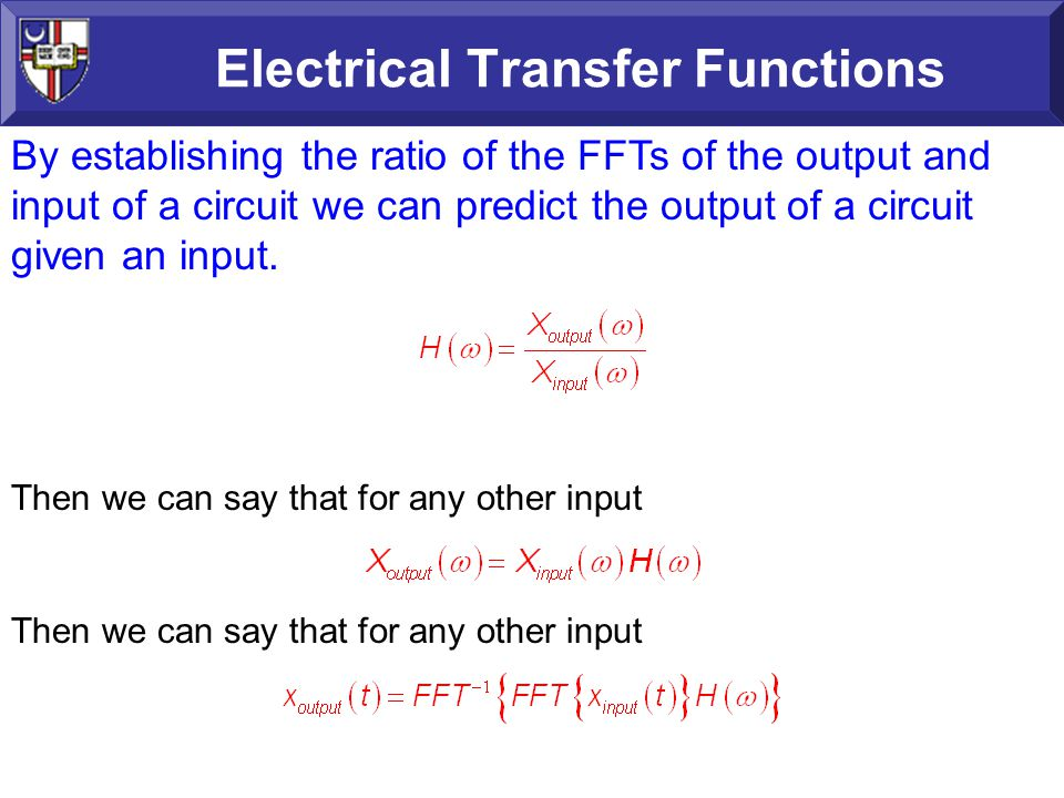 Electrical Transfer Functions By establishing the ratio of the FFTs of the output and input of a circuit we can predict the output of a circuit given an input.