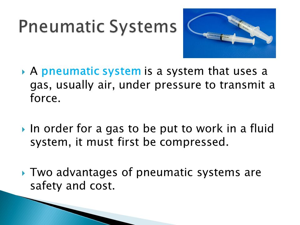 A pneumatic system is a system that uses a gas, usually air, under pressure to transmit a force. In order for a gas to be put to work in a fluid syste