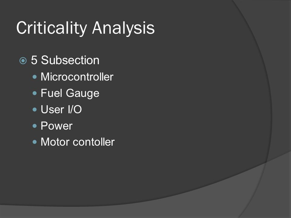 Criticality Levels High Criticality Over discharge of the battery Over heating of components Over charge of battery Erratic movement of robot Low Criticality No power No input/output Does not run