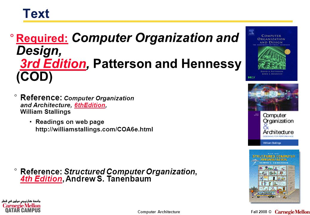 Computer ArchitectureFall 2008 © Text °Required: Computer Organization and Design, 3rd Edition, Patterson and Hennessy (COD) °Reference: Computer Orga