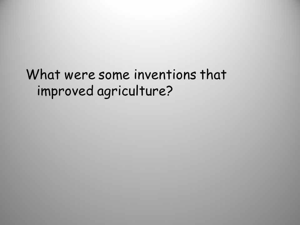 What were some inventions that improved agriculture?