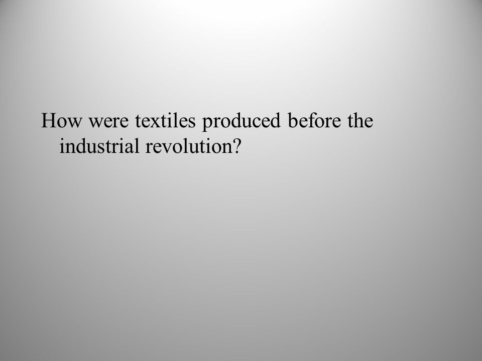 How were textiles produced before the industrial revolution?