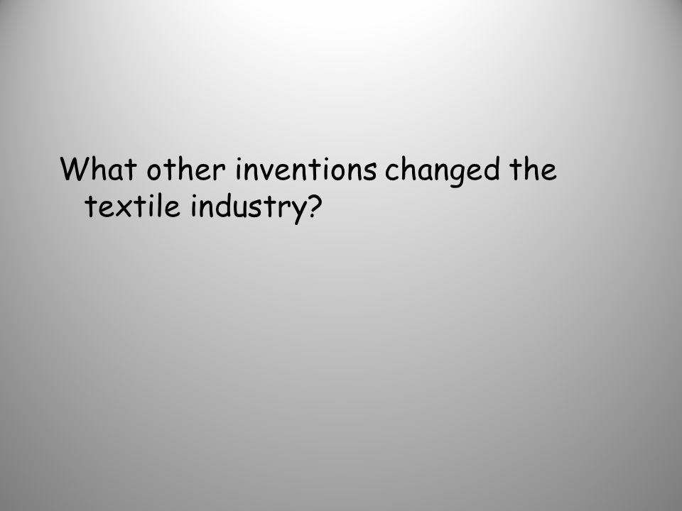 What other inventions changed the textile industry?