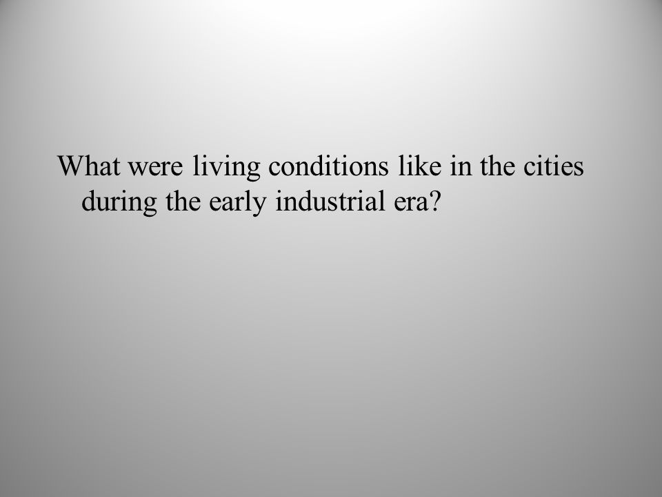 What were living conditions like in the cities during the early industrial era?