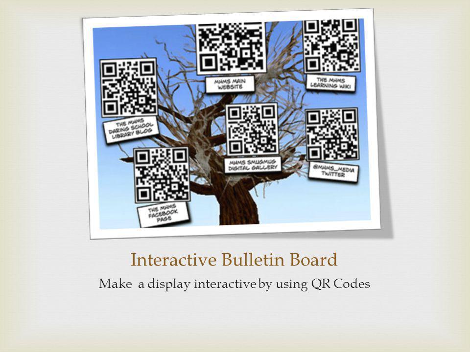 Interactive Bulletin Board Make a display interactive by using QR Codes