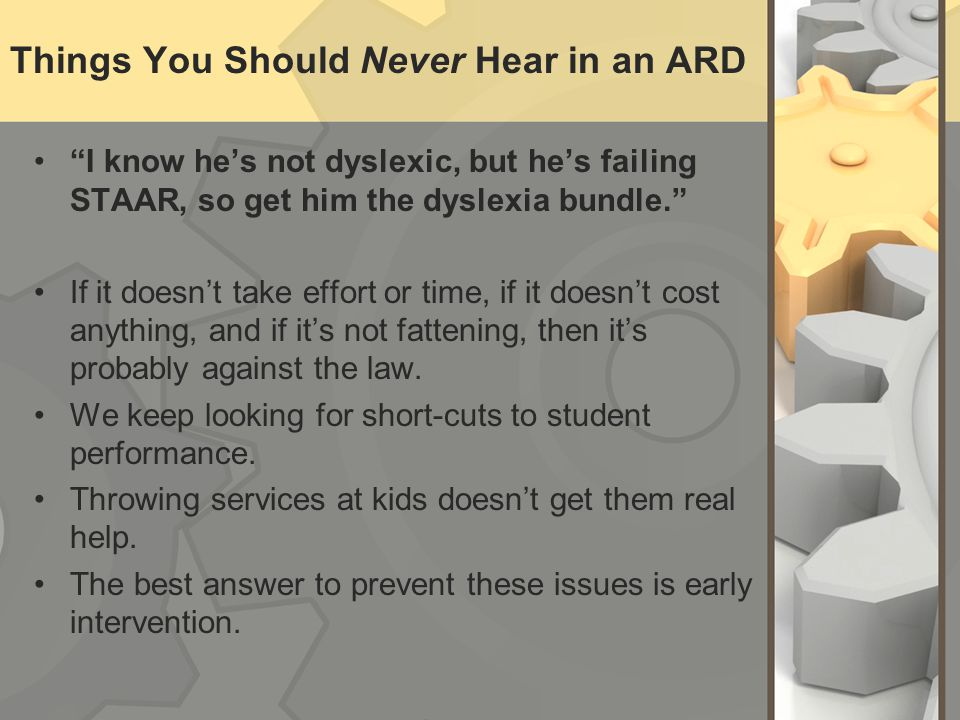 Things You Should Never Hear in an ARD I know hes not dyslexic, but hes failing STAAR, so get him the dyslexia bundle.