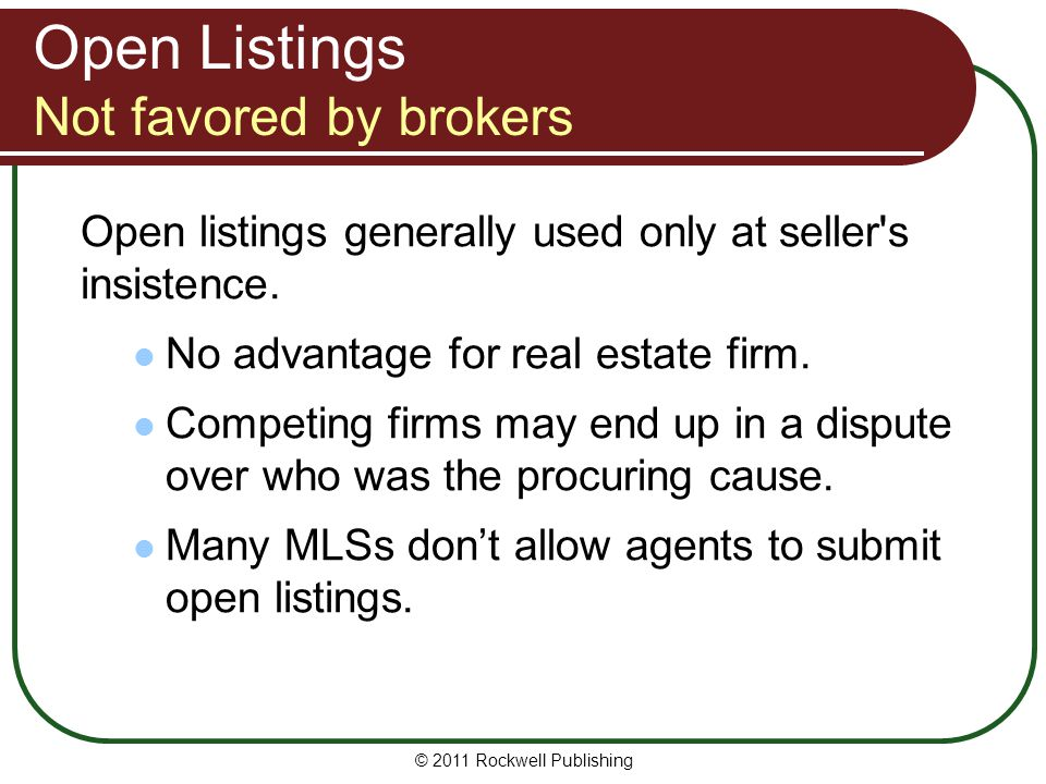 Open Listings Not favored by brokers Open listings generally used only at seller's insistence. No advantage for real estate firm. Competing firms may