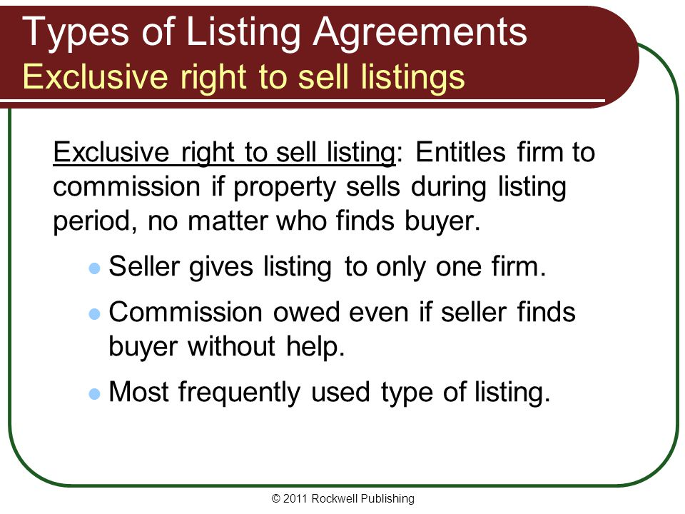 Types of Listing Agreements Exclusive right to sell listings Exclusive right to sell listing: Entitles firm to commission if property sells during lis