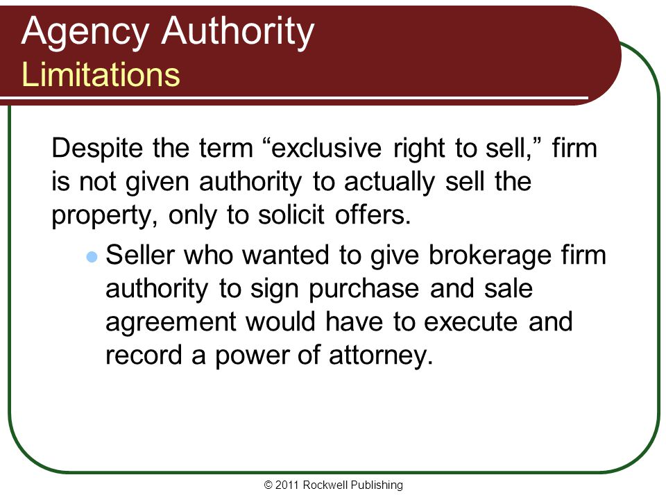 Agency Authority Limitations Despite the term exclusive right to sell, firm is not given authority to actually sell the property, only to solicit offe
