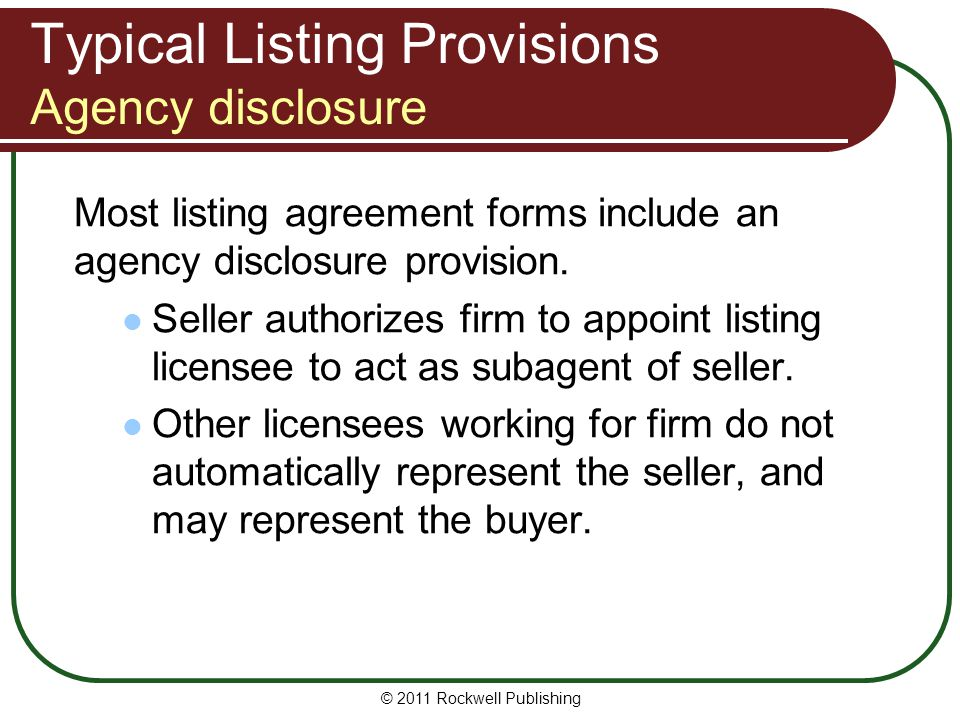 Typical Listing Provisions Agency disclosure Most listing agreement forms include an agency disclosure provision. Seller authorizes firm to appoint li
