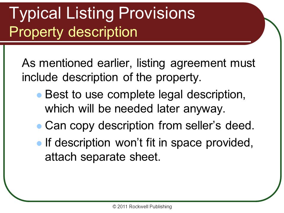 Typical Listing Provisions Property description As mentioned earlier, listing agreement must include description of the property. Best to use complete