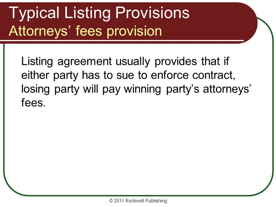 Typical Listing Provisions Attorneys fees provision Listing agreement usually provides that if either party has to sue to enforce contract, losing par