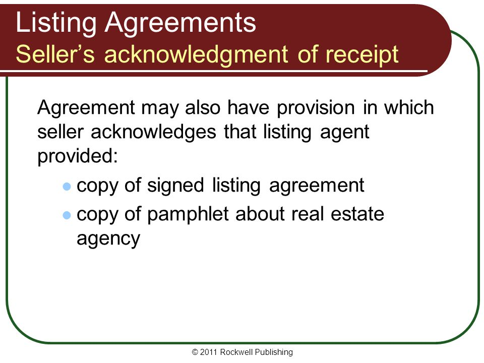 Listing Agreements Sellers acknowledgment of receipt Agreement may also have provision in which seller acknowledges that listing agent provided: copy