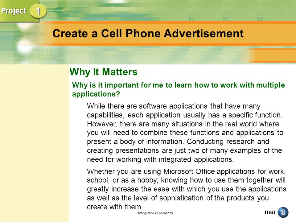 Unit Integrated Applications Why It Matters 1 1 Create a Cell Phone Advertisement Why is it important for me to learn how to work with multiple applications.