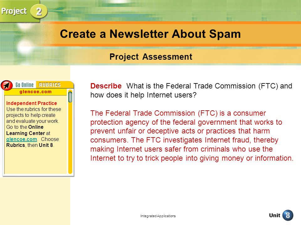 Unit Integrated Applications Create a Newsletter About Spam Project Assessment Describe What is the Federal Trade Commission (FTC) and how does it help Internet users.