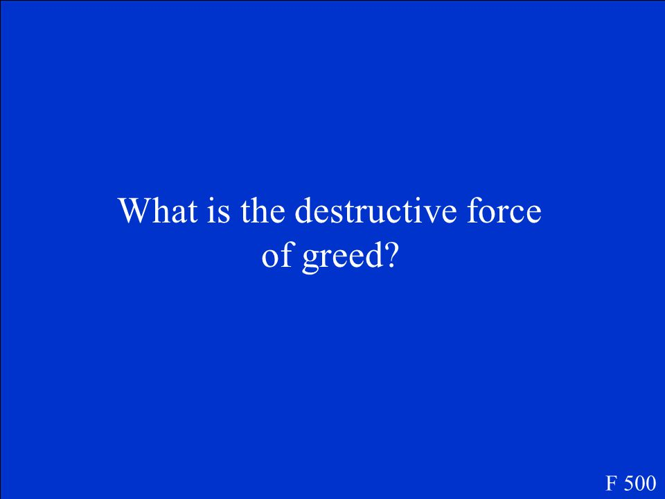 A specific theme in the book which involves greed F 500
