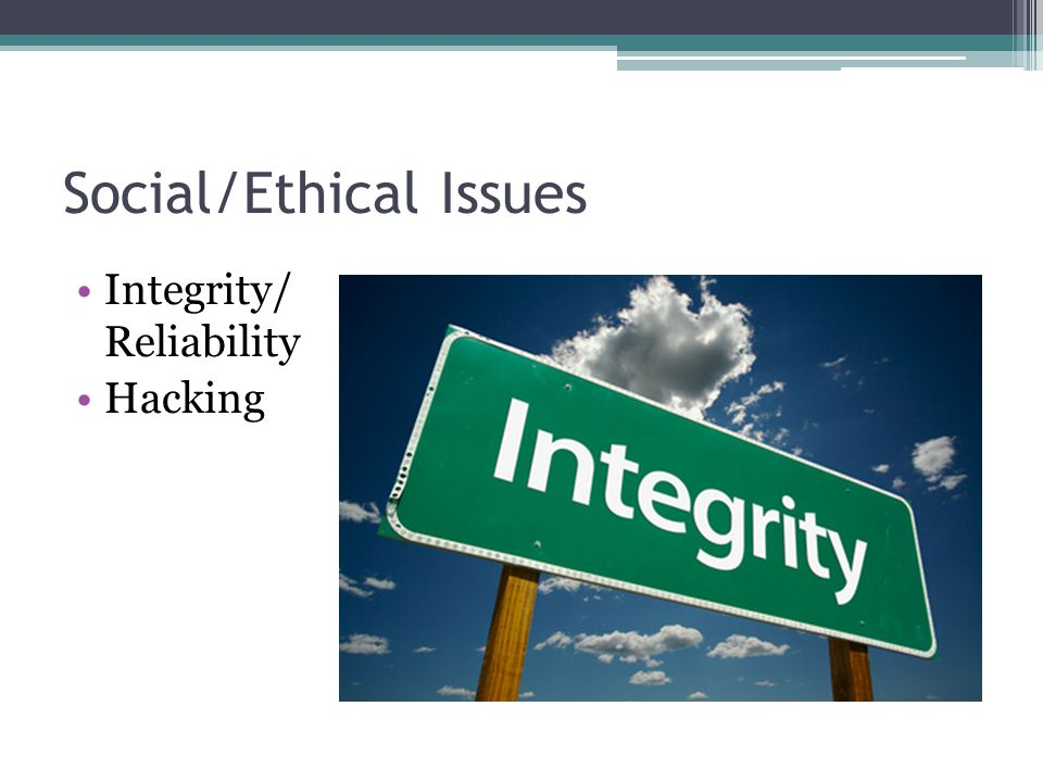 Social/Ethical Issues Integrity/ Reliability Hacking