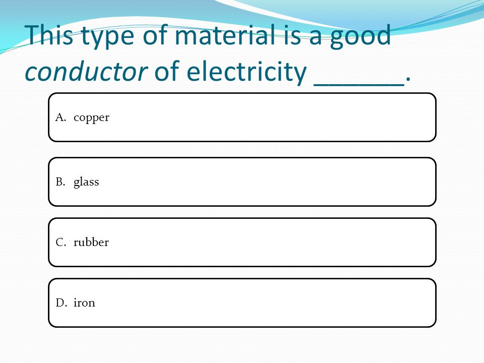 This type of material is a good conductor of electricity ______. A.coppercopper B.glassglass C.rubberrubber D.ironiron