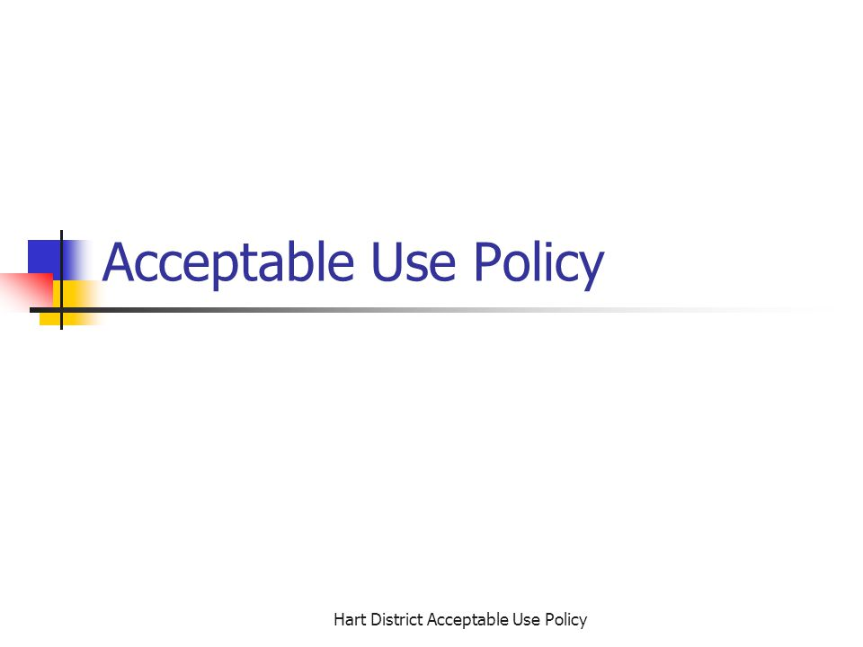 Hart District Acceptable Use Policy Negative uses include… Cyberbullying Using profanity, obscenity, or images that may be offensive to other users-- this includes sexually explicit content and threatening language.