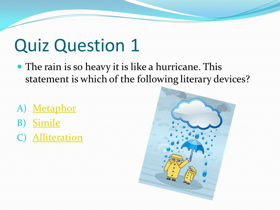 Quiz Question 1 The rain is so heavy it is like a hurricane.