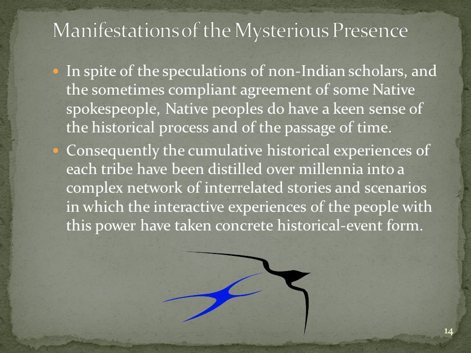 In spite of the speculations of non-Indian scholars, and the sometimes compliant agreement of some Native spokespeople, Native peoples do have a keen sense of the historical process and of the passage of time.