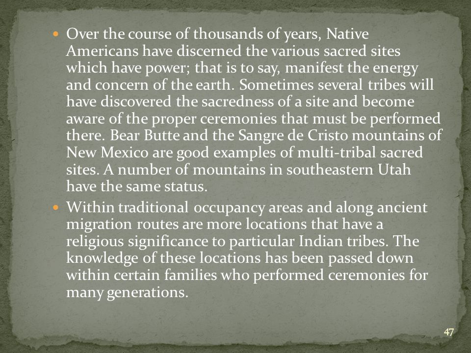 Over the course of thousands of years, Native Americans have discerned the various sacred sites which have power; that is to say, manifest the energy and concern of the earth.