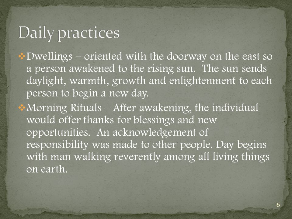 Dwellings – oriented with the doorway on the east so a person awakened to the rising sun.