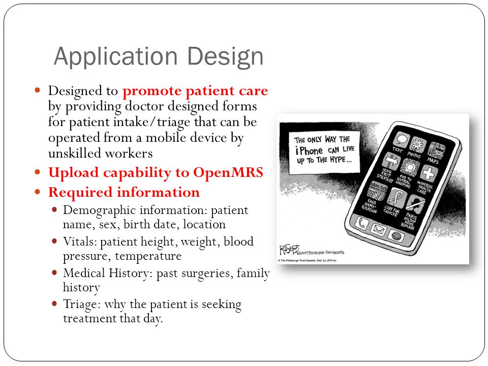 Application Design Designed to promote patient care by providing doctor designed forms for patient intake/triage that can be operated from a mobile de