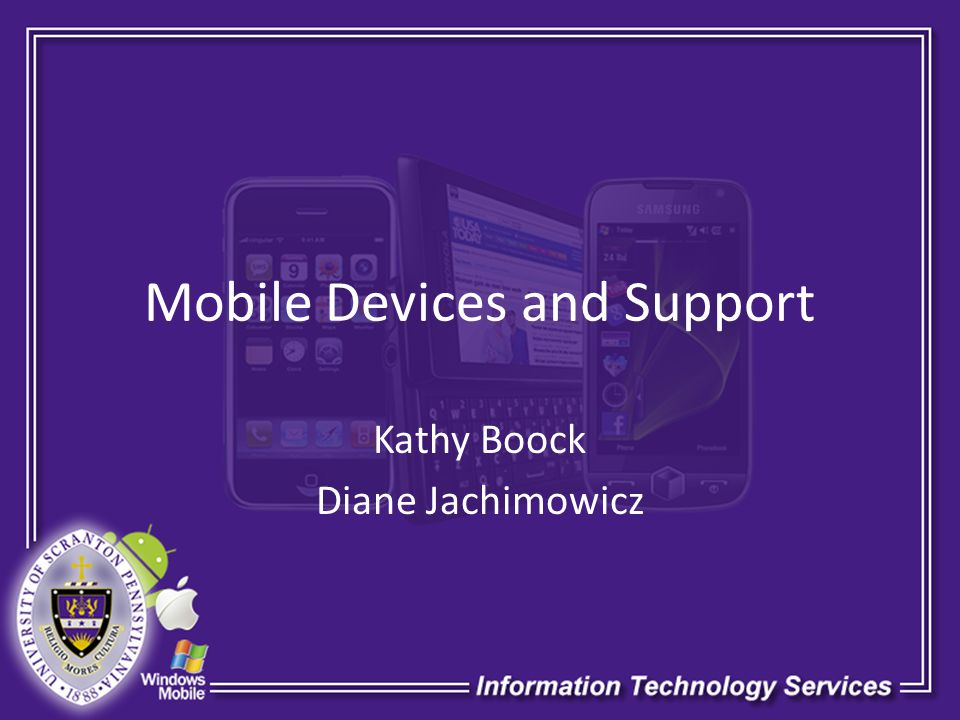 Mobile Devices and Support Kathy Boock Diane Jachimowicz