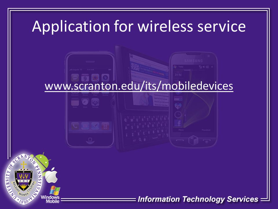 Application for wireless service www.scranton.edu/its/mobiledevices