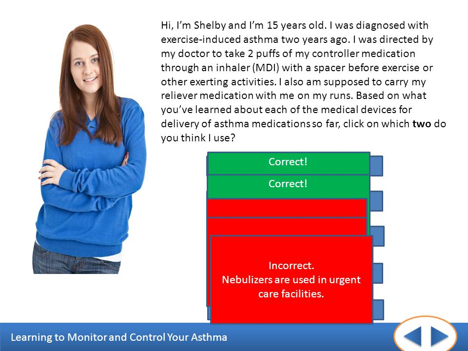 Learning to Monitor and Control Your Asthma Hi, Im Shelby and Im 15 years old. I was diagnosed with exercise-induced asthma two years ago. I was direc