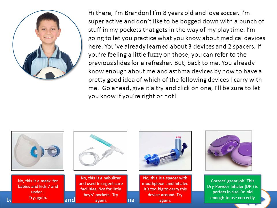 Learning to Monitor and Control Your Asthma Hi there, Im Brandon! Im 8 years old and love soccer. Im super active and dont like to be bogged down with