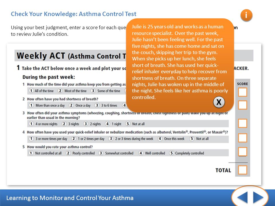 Learning to Monitor and Control Your Asthma Check Your Knowledge: Asthma Control Test Using your best judgment, enter a score for each question and to