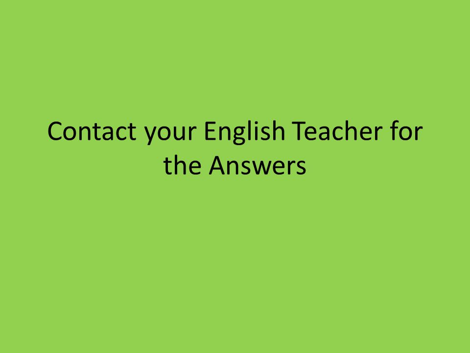Contact your English Teacher for the Answers